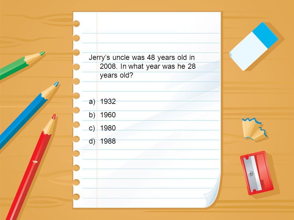Jerry's uncle was 48 years old in 2008. In what year was he 28 years old? a)1932 b)1960 c)1980 d)1988