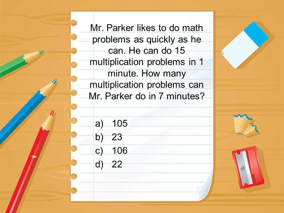 Mr. Parker likes to do math problems as quickly as he can. He can do 15 multiplication problems in 1 minute. How many multiplication problems can Mr.