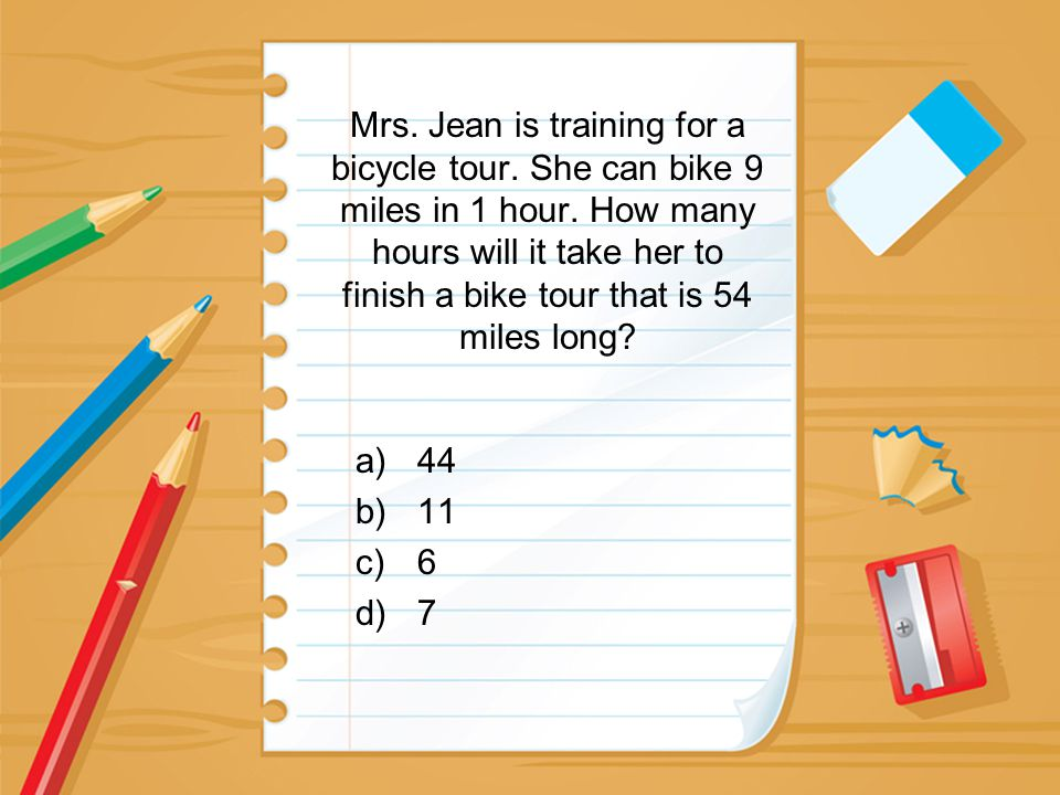 Mrs. Jean is training for a bicycle tour. She can bike 9 miles in 1 hour. How many hours will it take her to finish a bike tour that is 54 miles long?