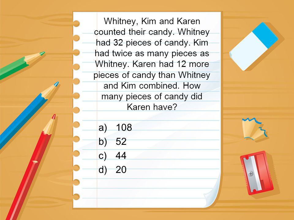Whitney, Kim and Karen counted their candy. Whitney had 32 pieces of candy. Kim had twice as many pieces as Whitney. Karen had 12 more pieces of candy