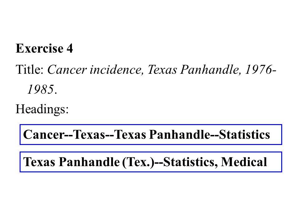 Cancer--Texas--Texas Panhandle--Statistics Exercise 4 Title: Cancer incidence, Texas Panhandle, 1976- 1985.