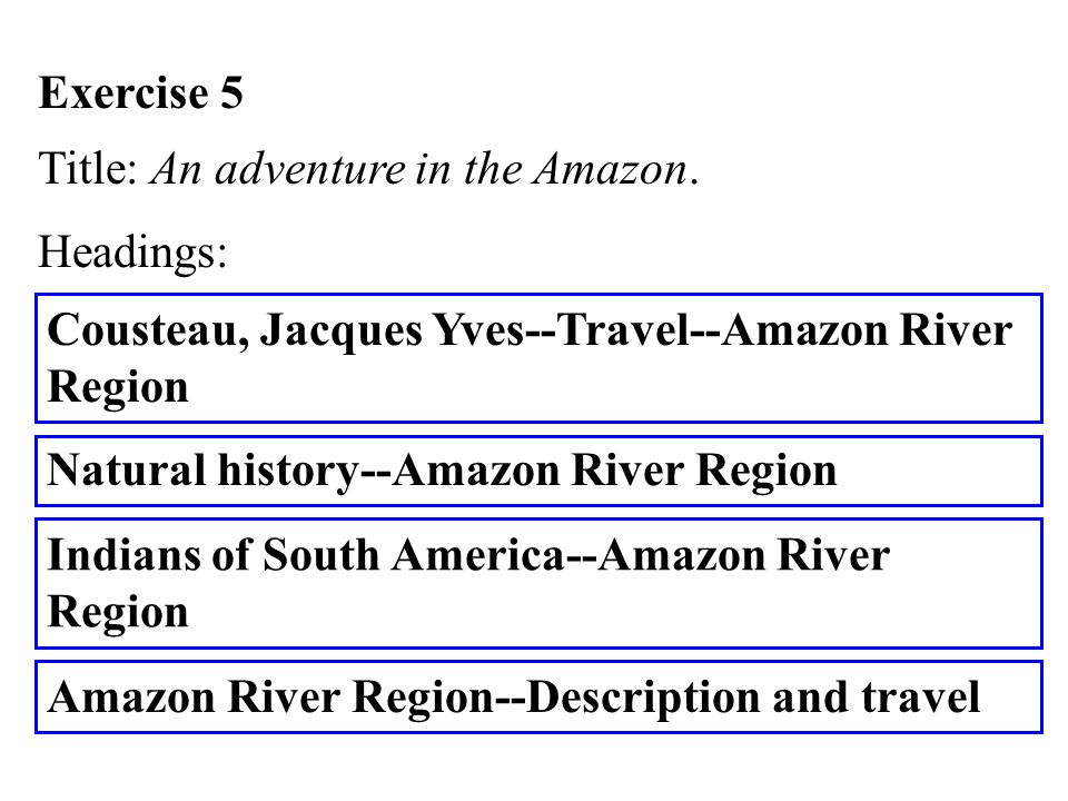 Cousteau, Jacques Yves--Travel--Amazon River Region Exercise 5 Title: An adventure in the Amazon.