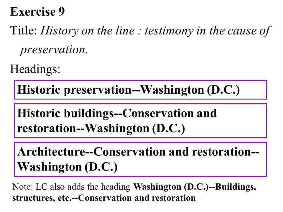 Exercise 9 Title: History on the line : testimony in the cause of preservation. Headings: Historic buildings--Conservation and restoration--Washington