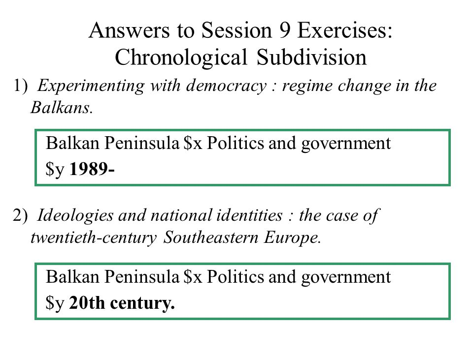 Answers to Session 9 Exercises: Chronological Subdivision 1) Experimenting with democracy : regime change in the Balkans.