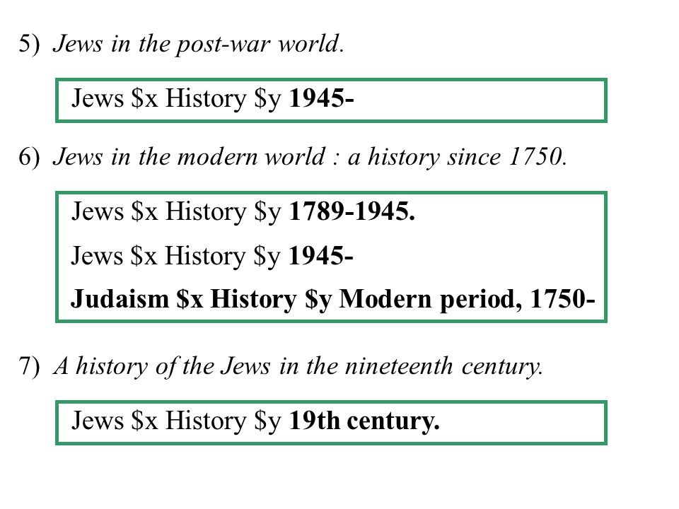 5) Jews in the post-war world. 6) Jews in the modern world : a history since 1750. Jews $x History $y 1789-1945. Jews $x History $y 1945- Judaism $x H