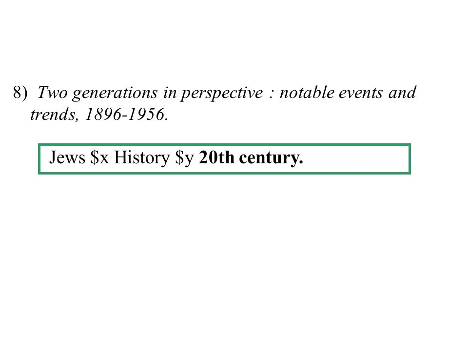 8) Two generations in perspective : notable events and trends, 1896-1956. Jews $x History $y 20th century.