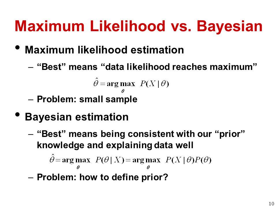 10 Maximum Likelihood vs.