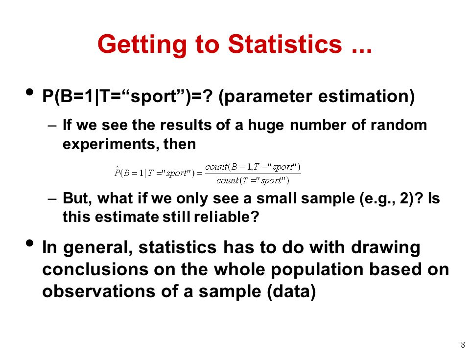 8 Getting to Statistics... P(B=1|T= sport )=.