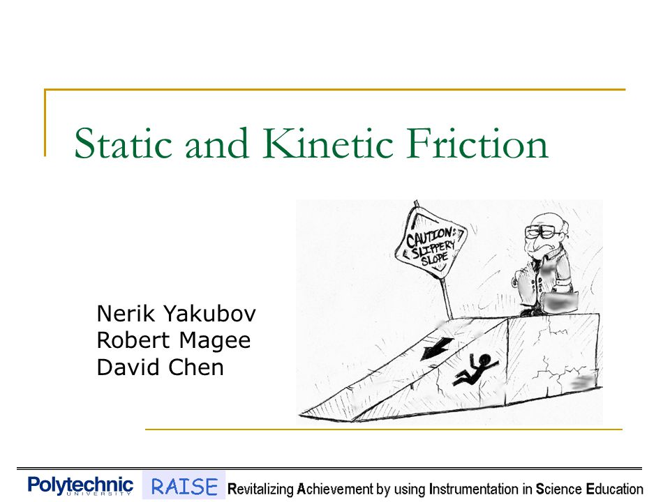 Static and Kinetic Friction Nerik Yakubov Robert Magee David Chen