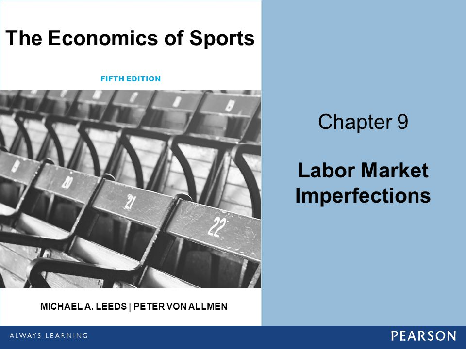 Chapter 9 Labor Market Imperfections FIFTH EDITION The Economics of Sports MICHAEL A. LEEDS | PETER VON ALLMEN