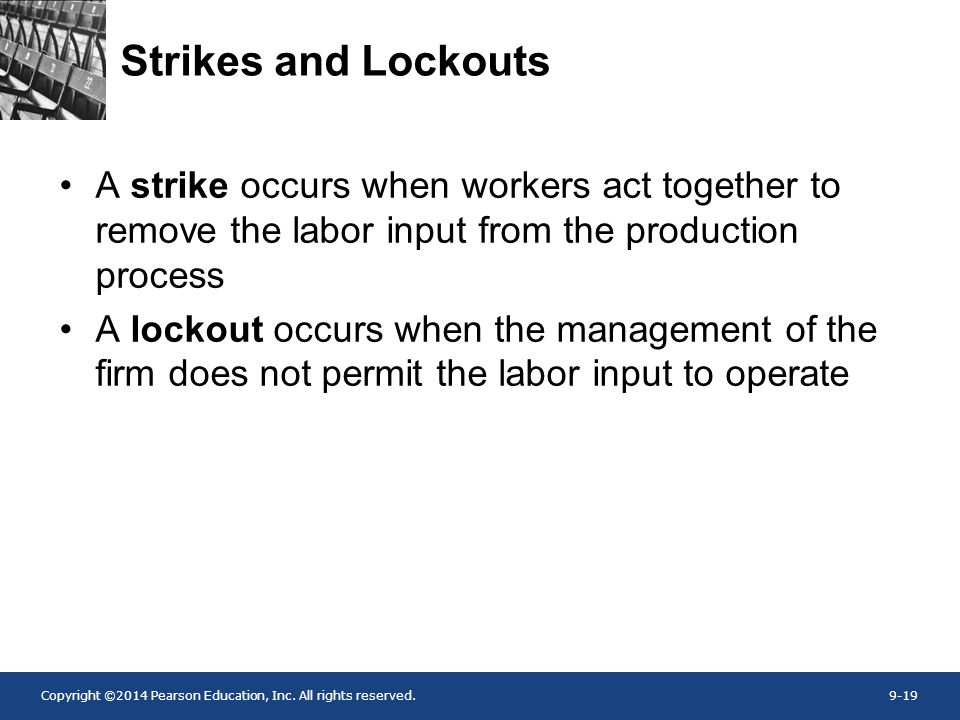 Copyright ©2014 Pearson Education, Inc. All rights reserved.9-19 Strikes and Lockouts A strike occurs when workers act together to remove the labor in