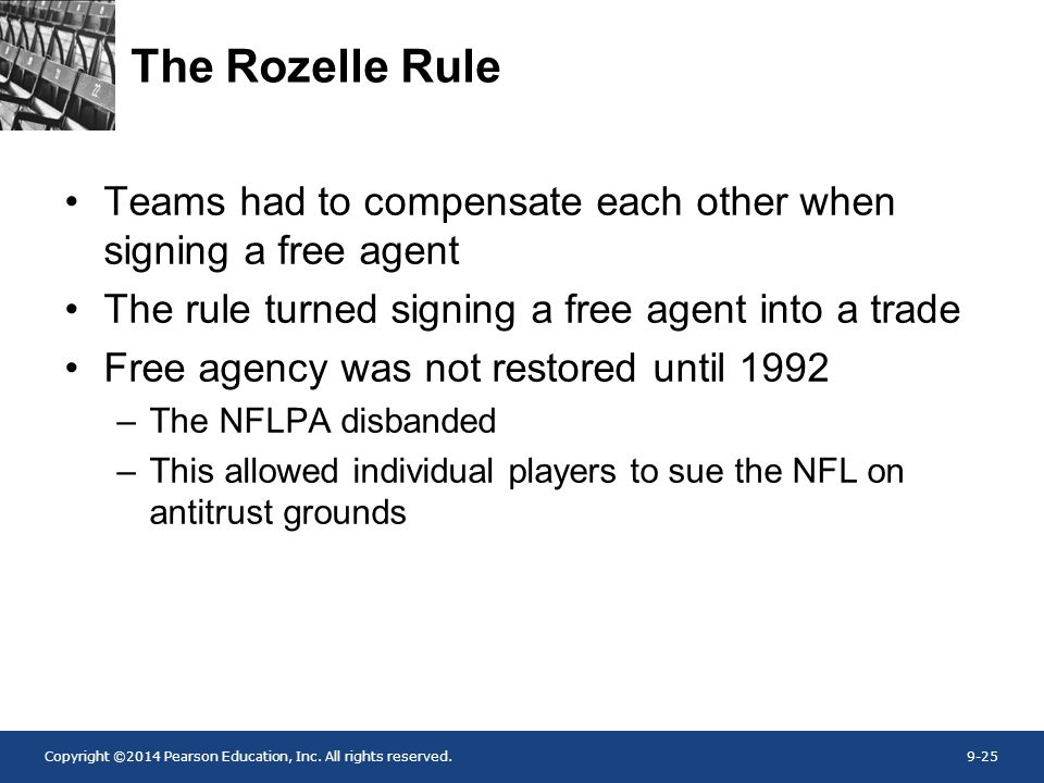 Copyright ©2014 Pearson Education, Inc. All rights reserved.9-25 The Rozelle Rule Teams had to compensate each other when signing a free agent The rul