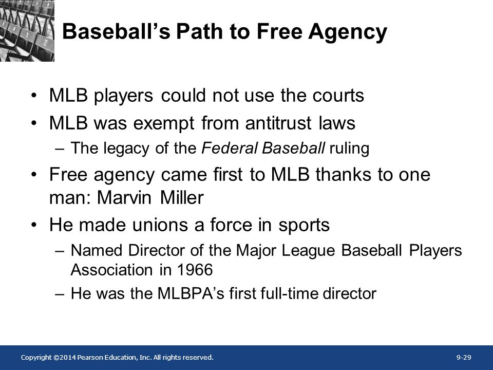 Copyright ©2014 Pearson Education, Inc. All rights reserved.9-29 Baseball's Path to Free Agency MLB players could not use the courts MLB was exempt fr