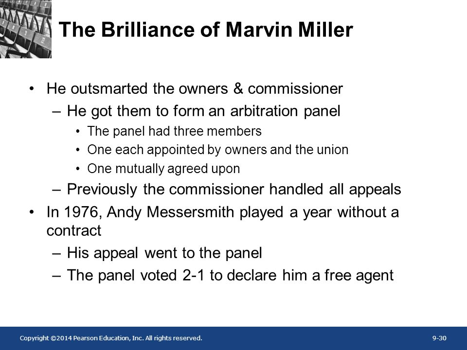 Copyright ©2014 Pearson Education, Inc. All rights reserved.9-30 The Brilliance of Marvin Miller He outsmarted the owners & commissioner –He got them