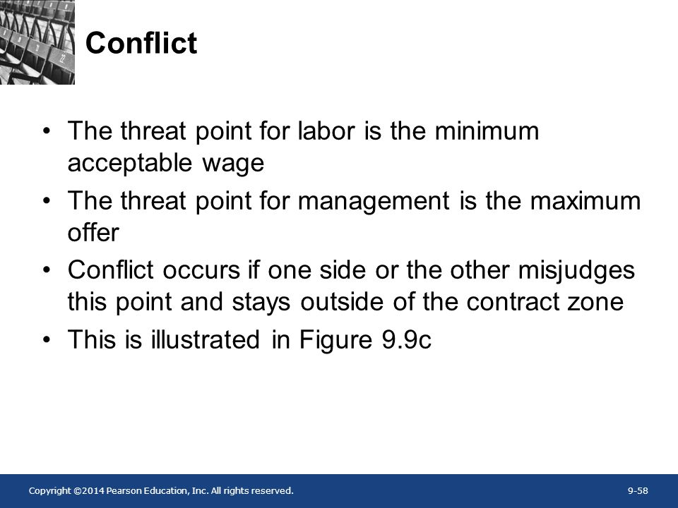 Copyright ©2014 Pearson Education, Inc. All rights reserved.9-58 Conflict The threat point for labor is the minimum acceptable wage The threat point f
