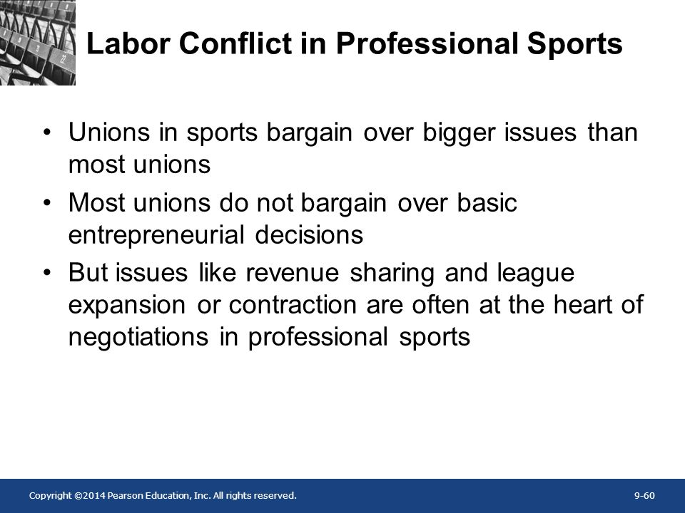 Copyright ©2014 Pearson Education, Inc. All rights reserved.9-60 Labor Conflict in Professional Sports Unions in sports bargain over bigger issues tha
