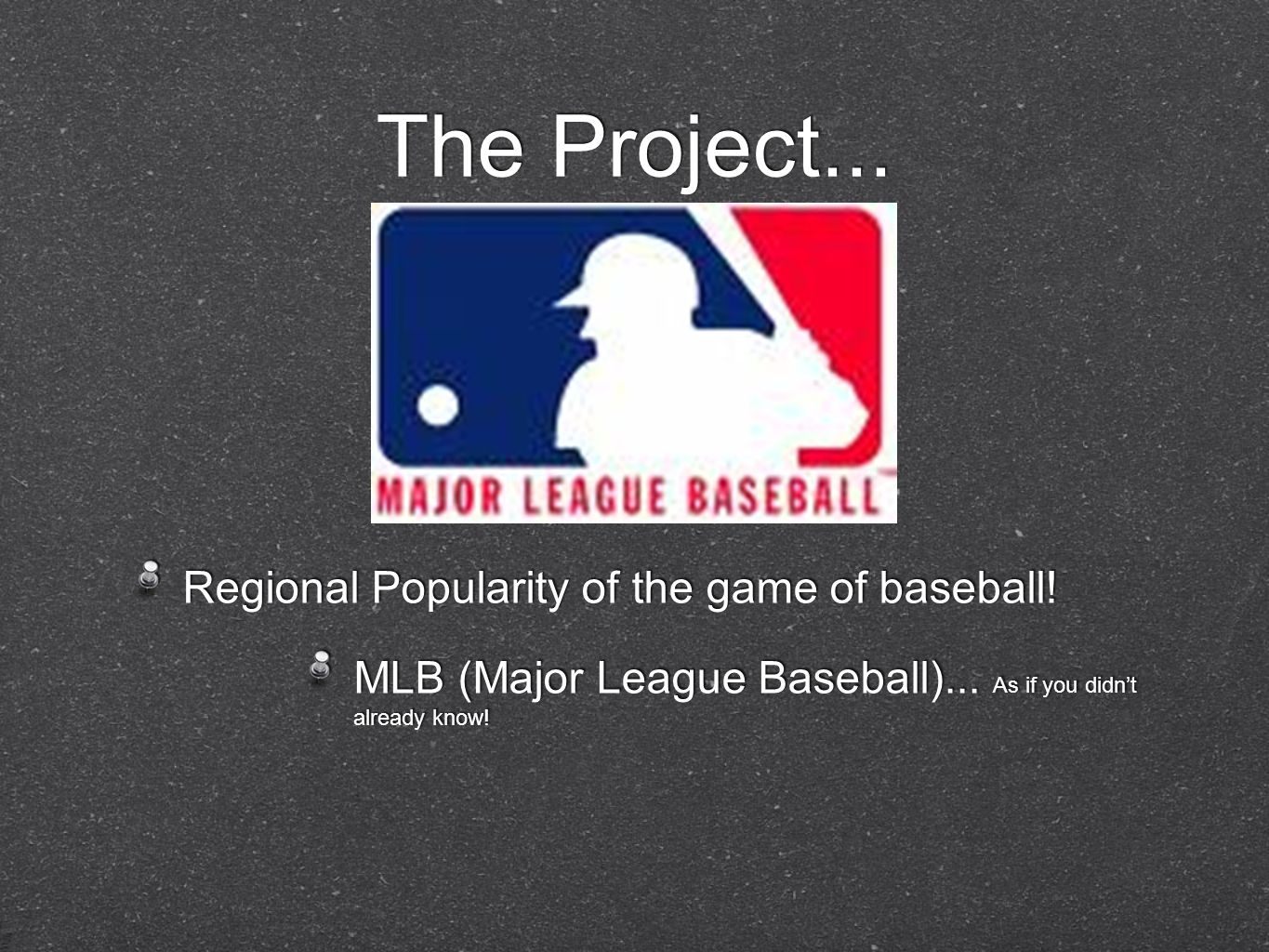 The Project... Regional Popularity of the game of baseball.