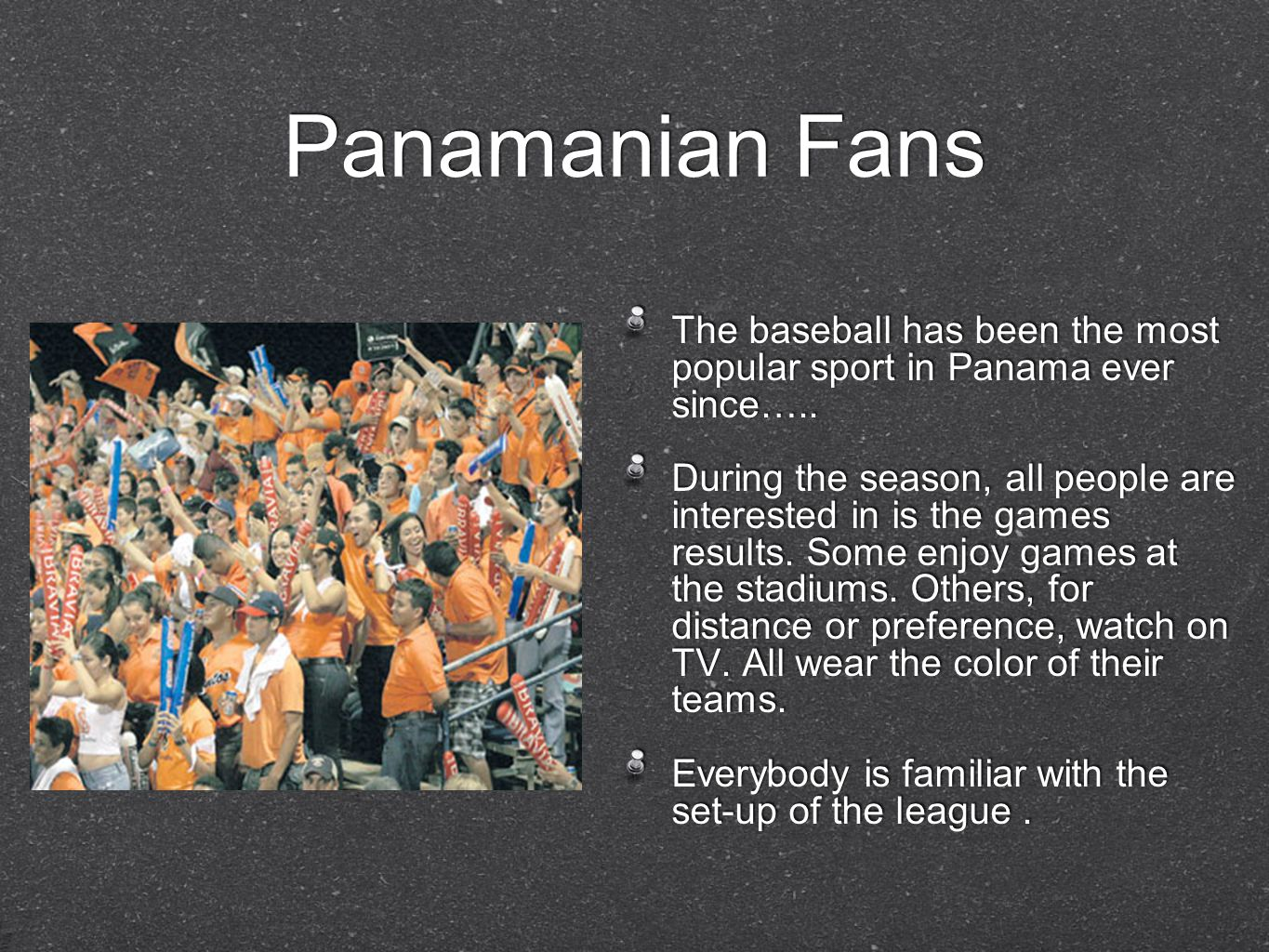 Panamanian Fans The baseball has been the most popular sport in Panama ever since…..