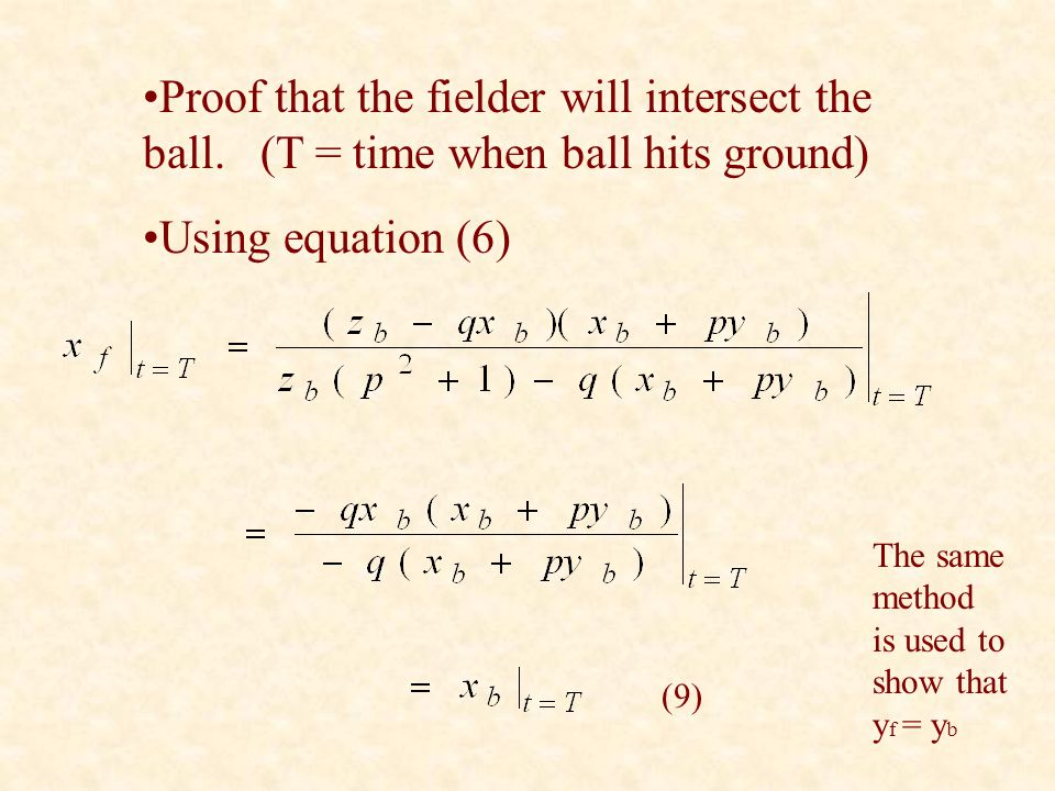 (9) Proof that the fielder will intersect the ball. (T = time when ball hits ground) Using equation (6) The same method is used to show that y f = y b