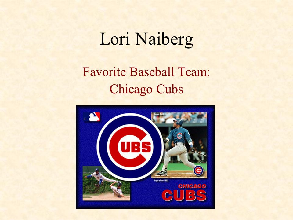 Lori Naiberg Favorite Baseball Team: Chicago Cubs