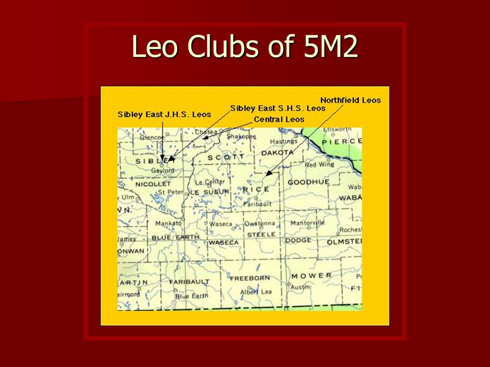 The Leo Clubs of 5M2 Central Leos Central Leos –Cologne, Hamburg, Norwood-Young America Northfield Leos Northfield Leos –Northfield Sibley East J.H.S and S.H.S.
