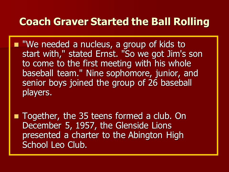 Coach Graver Started the Ball Rolling With fellow Lion, William Ernst, Graver talked about starting a service club for high school boys.