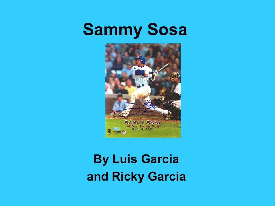 Sammy Sosa By Luis Garcia and Ricky Garcia