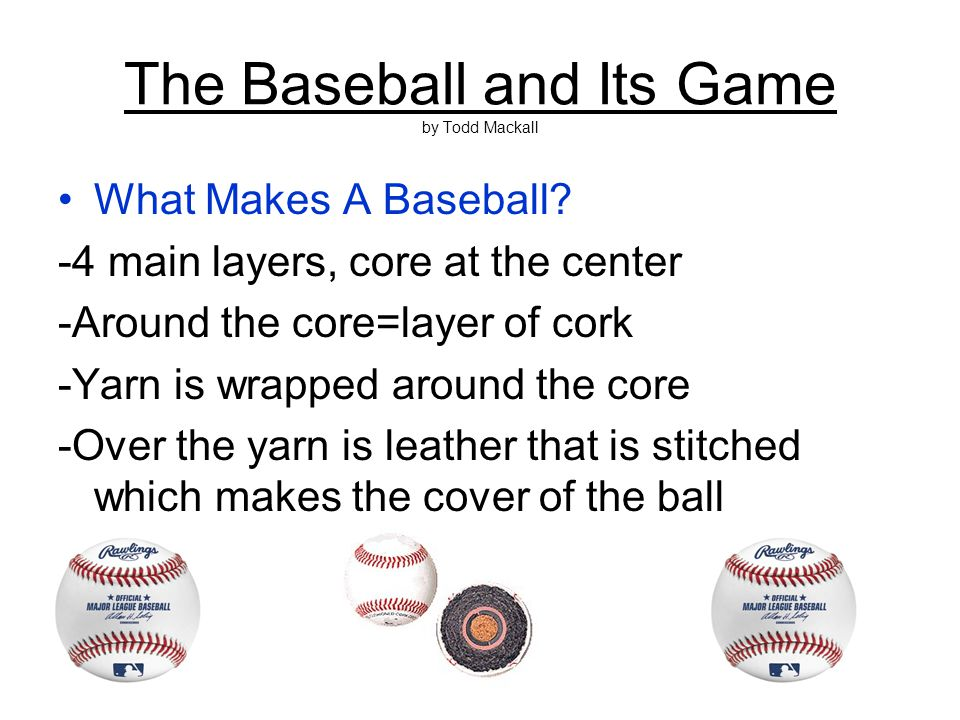 The Baseball and Its Game by Todd Mackall What Makes A Baseball.