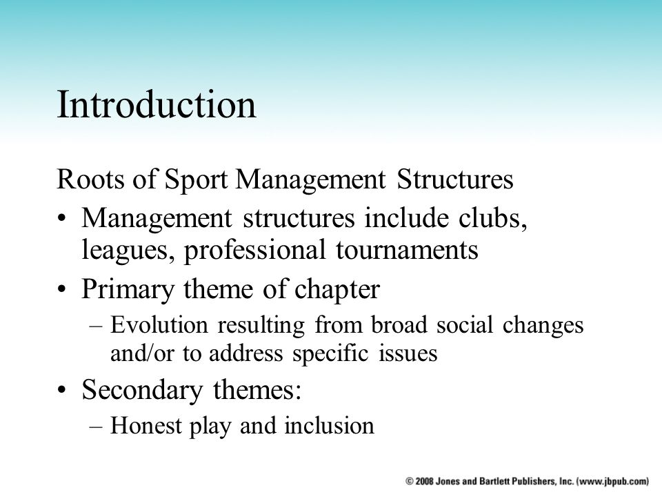 Introduction Roots of Sport Management Structures Management structures include clubs, leagues, professional tournaments Primary theme of chapter –Evo