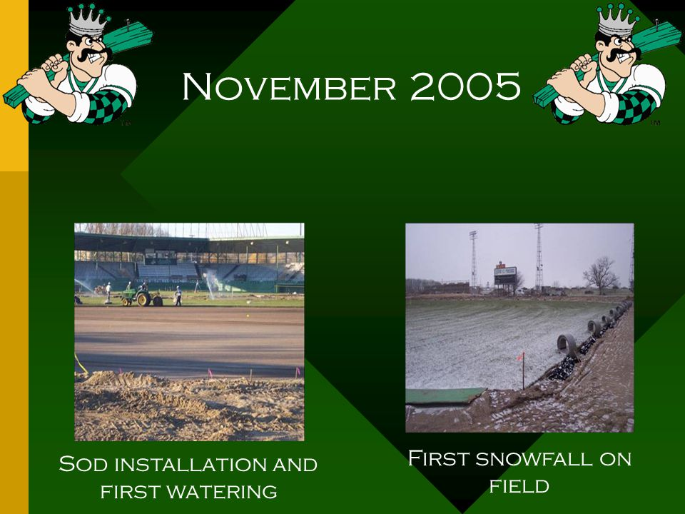 November 2005 Sod installation and first watering First snowfall on field