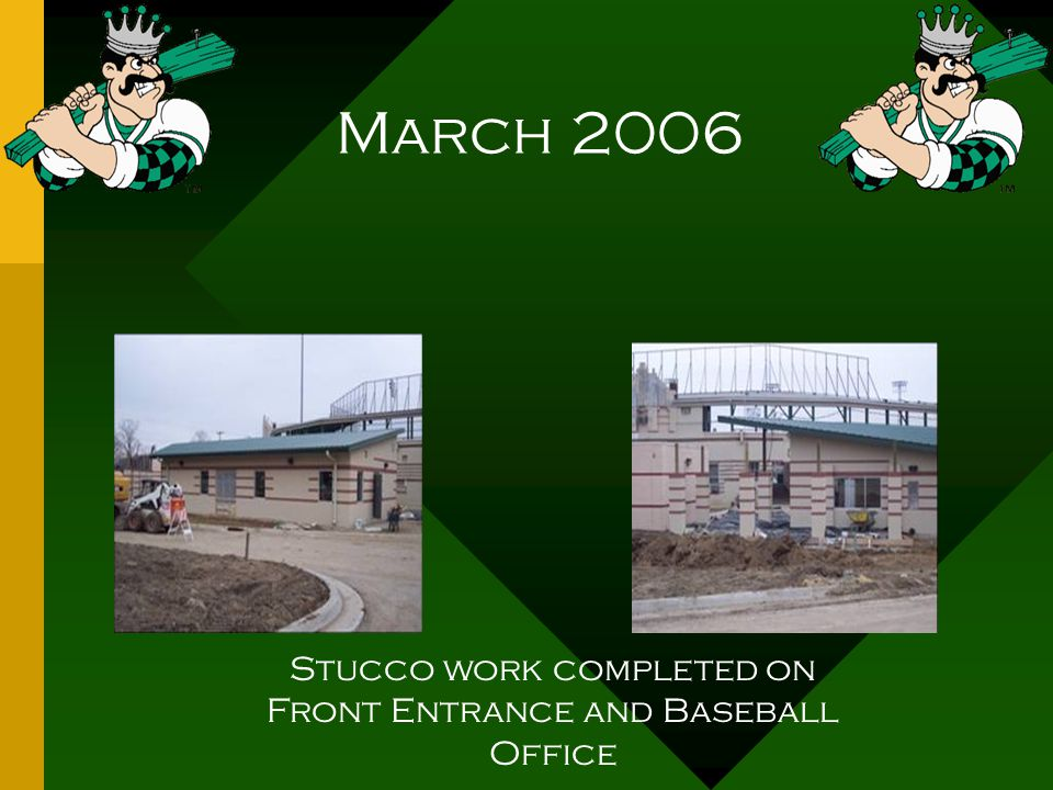 March 2006 Stucco work completed on Front Entrance and Baseball Office