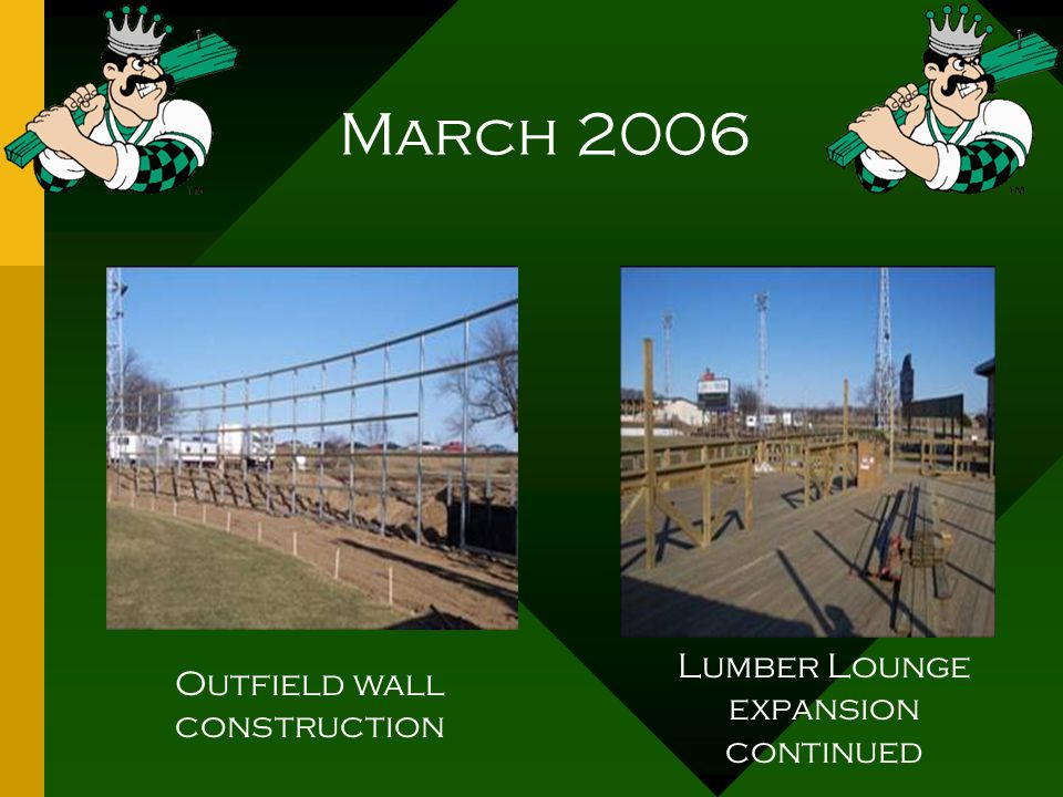 March 2006 Outfield wall construction Lumber Lounge expansion continued