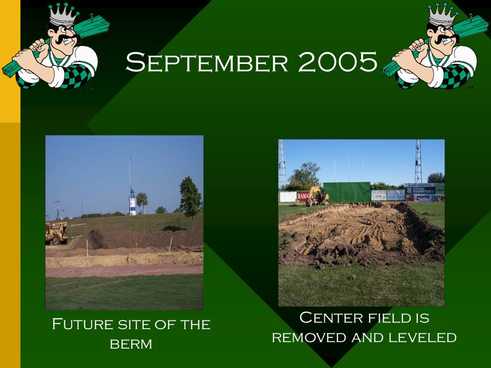 September 2005 Future site of the berm Center field is removed and leveled