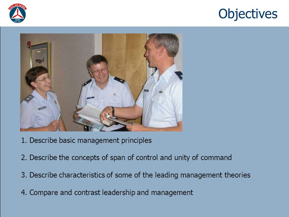 Objectives 1. Describe basic management principles 2. Describe the concepts of span of control and unity of command 3. Describe characteristics of som