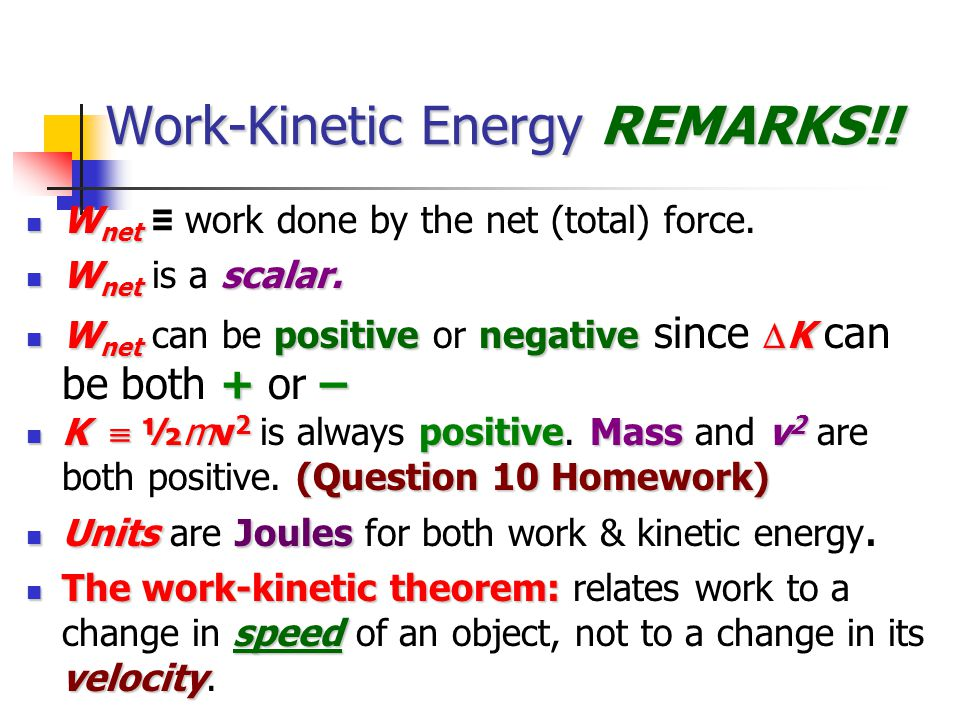 Work-Kinetic Energy REMARKS!.W net W net ≡ work done by the net (total) force.