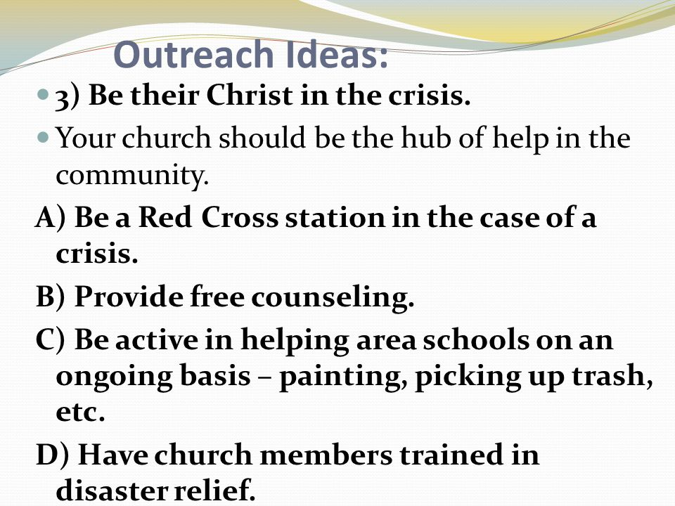 Outreach Ideas: 3) Be their Christ in the crisis.
