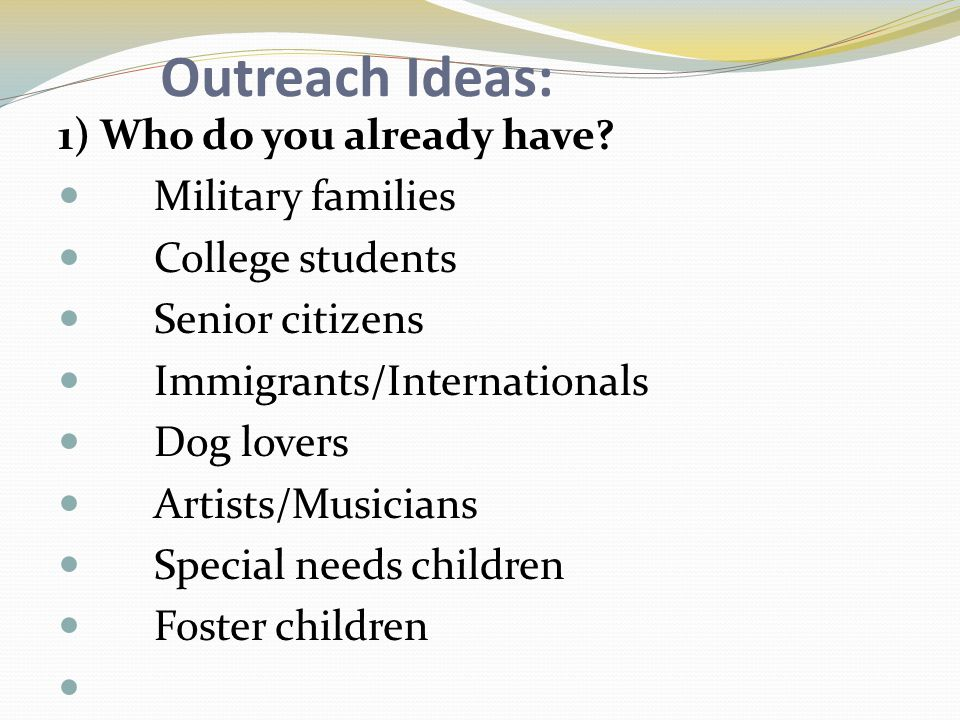 Outreach Ideas: 1) Who do you already have.