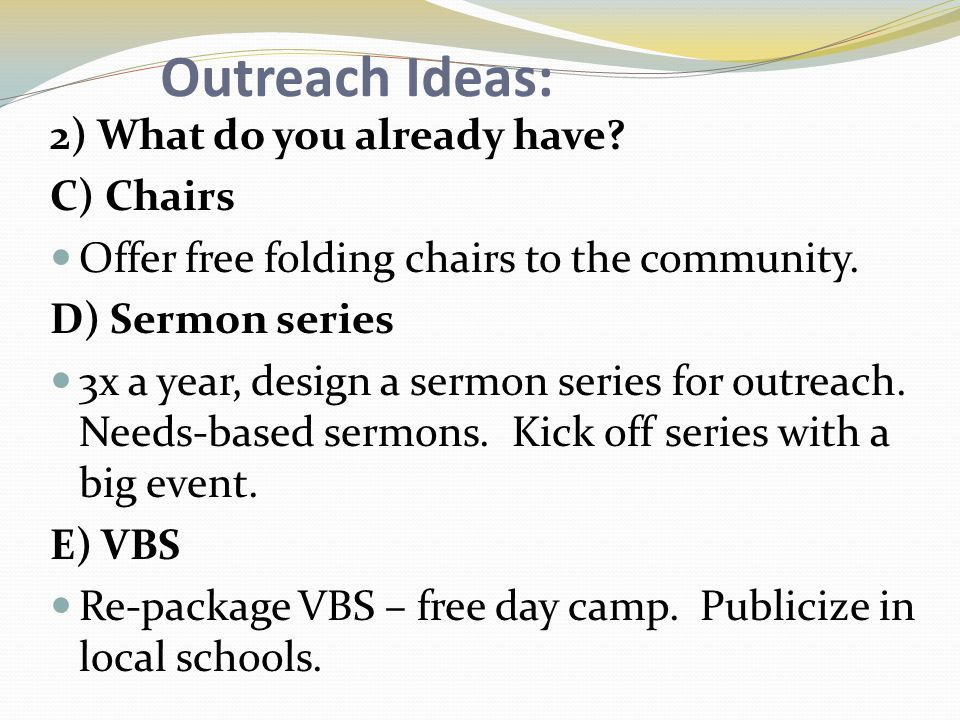Outreach Ideas: 2) What do you already have. C) Chairs Offer free folding chairs to the community.