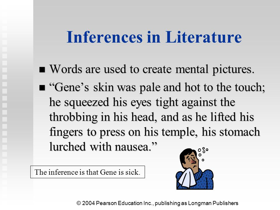 © 2004 Pearson Education Inc., publishing as Longman Publishers Inferences and Visual Aids Pictures, photos, cartoons, and graphs imply ideas in textbooks.