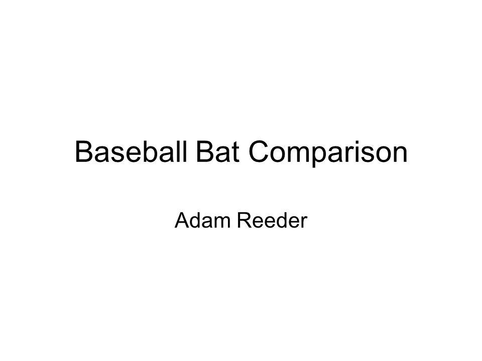 Baseball Bat Comparison Adam Reeder