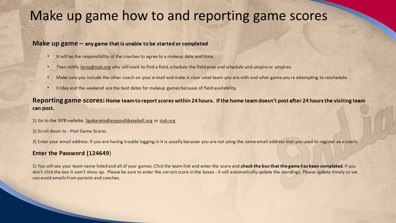 2/15/14 Make up game how to and reporting game scores Make up game – any game that is unable to be started or completed It will be the responsibility of the coaches to agree to a makeup date and time.