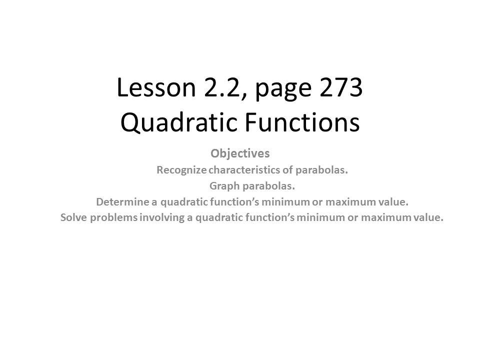 Lesson 2.2, page 273 Quadratic Functions Objectives Recognize characteristics of parabolas. Graph parabolas. Determine a quadratic function's minimum