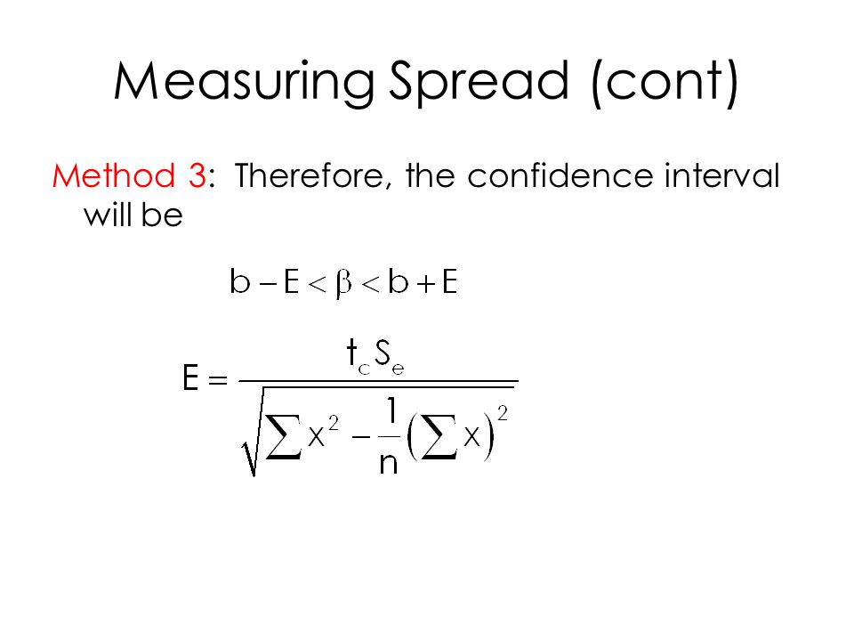 Measuring Spread (cont) Method 3: Therefore, the confidence interval will be