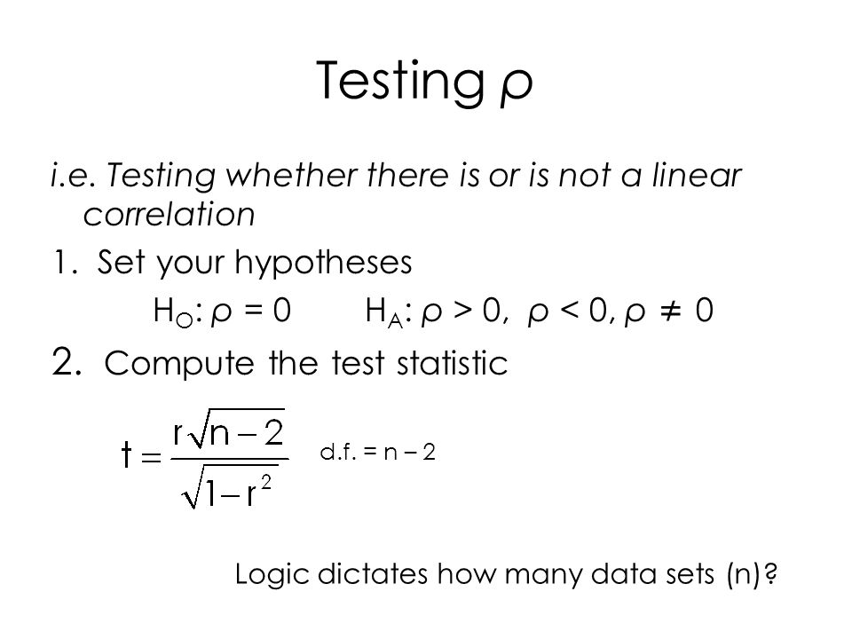 Testing ρ i.e.Testing whether there is or is not a linear correlation 1.