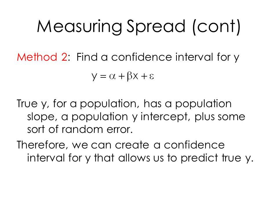 Measuring Spread (cont) Method 2: Find a confidence interval for y True y, for a population, has a population slope, a population y intercept, plus so