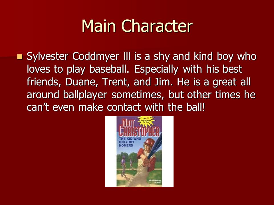 Main Character Sylvester Coddmyer lll is a shy and kind boy who loves to play baseball.