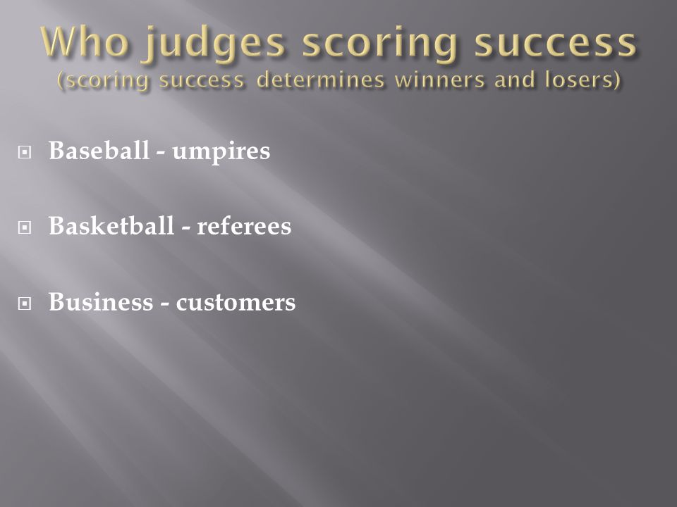  Baseball - umpires  Basketball - referees  Business - customers