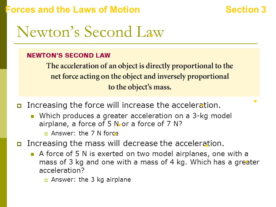 Forces and the Laws of MotionSection 3 Newton's Second Law  Increasing the force will increase the acceleration.