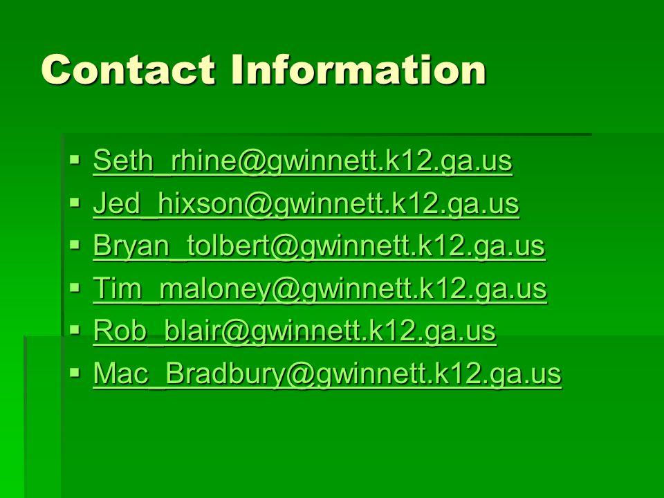 Contact Information  Seth_rhine@gwinnett.k12.ga.us Seth_rhine@gwinnett.k12.ga.us  Jed_hixson@gwinnett.k12.ga.us Jed_hixson@gwinnett.k12.ga.us  Bryan_tolbert@gwinnett.k12.ga.us Bryan_tolbert@gwinnett.k12.ga.us  Tim_maloney@gwinnett.k12.ga.us Tim_maloney@gwinnett.k12.ga.us  Rob_blair@gwinnett.k12.ga.us Rob_blair@gwinnett.k12.ga.us  Mac_Bradbury@gwinnett.k12.ga.us Mac_Bradbury@gwinnett.k12.ga.us