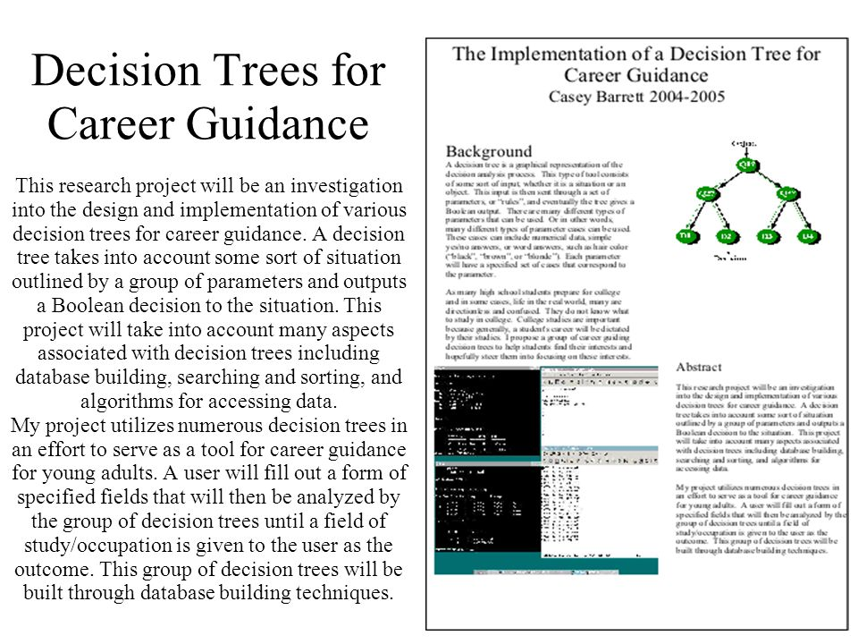 5 Decision Trees for Career Guidance This research project will be an investigation into the design and implementation of various decision trees for career guidance.